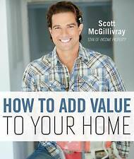 How to Add Value to Your Home, McGillivray, Scott, New Book