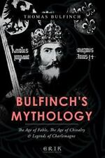 Bulfinch's Mythology : The Age of Fable, the Age of Chivalry, Legends of.