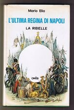 MARIO Elia L'ULTIMA REGINA DI NAPOLI La Ribelle CANESI prima edizione 1968