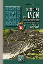 Histoire de Lyon (tome 1-a : l'Antiquité) - André Steyert