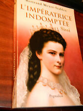 L'IMPERATRICE INDOMPTEE SISSI bertrand meyer stabley PYGMALION 2008 baviere