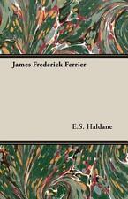 James Frederick Ferrier by E. S. Haldane (2007, Paperback)