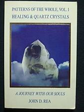 Patterns of the Whole Volume I: Healing and Quartz Crystals: Journey With Our ..