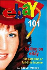 Ebay 101 Selling on eBay for Part Time or Full Time Income Steve Weber PB Book