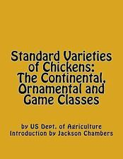Standard Varieties of Chickens: the Continental, Ornamental and Game Classes...