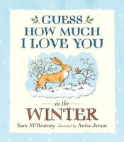 Guess How Much I Love You in the Winter By Sam Mcbratney. 9781406308563