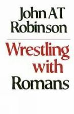 Wrestling With Romans: By John A. T. Robinson
