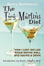 The Two Martini Diet : How I Lost 100+lbs While Eating Well and Having a...