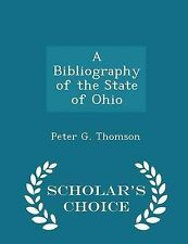 A Bibliography of the State of Ohio - Scholar's Choice Edition by