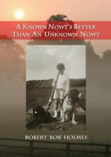 A Known Nowt's Better Than an Unknown Nowt by Robert Holmes (2016, Paperback)
