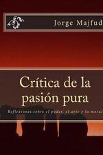 Crítica de la Pasión Pura : Reflexiones Sobre el Poder, el Arte y la Moral by...