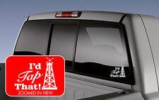 Oil pump jack derrick I'd Tap That vinyl decal/sticker oilfield CAR TRUCK LAPTOP