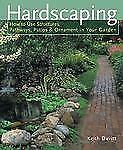 Hardscaping : How to Use Structures, Pathways, Patios and Ornaments in Your Gard