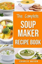 Soup Maker Recipe Book by Charlie Mason