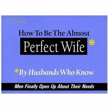 How to Be the Almost Perfect Wife: By Husbands Who Know (Paperback or Softback)