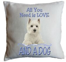 WEST HIGHLAND TERRIER GIFT Cushion. All You Need Is Love And A Dog. Westie Gift