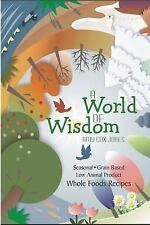 A World of Wisdom: Seasonal, Grain-Based, Low Animal Product, Whole Foods Recipe