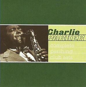 Complete Pershing Club Sets by Charlie Parker (Sax) (CD, Mar-2003, Definitive)