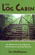 The Log Cabin : An Adventure in Self-Reliance, Individualism, and Cabin Building