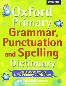 Oxford Primary Grammar, Punctuation and Spelling Dicti... by Oxford Dictionaries