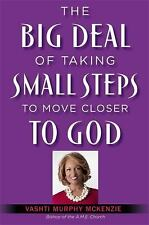 THE BIG DEAL OF TAKING SMALL STEPS TO MOVE CLOSER TO GOD - MCKENZIE, VASHTI MURP