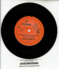 """SLIM DUSTY  You've Gotta Drink The Froth To Get The Beer  7"""" 45 rpm record NEW"""