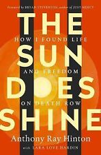 The Sun Does Shine : How I Found Life and Freedom on Death Row by Anthony Raye Hinton and Lara Love Hardin (2018, Hardcover)