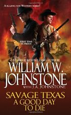 A Good Day to Die (Savage Texas) by William W. Johnstone, J. A. Johnstone