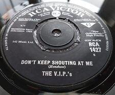 "THE V.I.P. 'S DON'T KEEP SHOUTING AT ME RCA 1427 RARE UK 7"" VINYL NM"