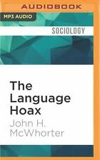 The Language Hoax : Why the World Looks the Same in Any Language by John H....