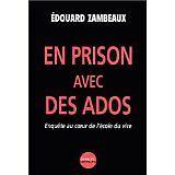 Edouard Zambeaux - En prison avec des ados : Enquête au coeur de l'école du vice