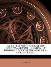 De La Prospérité Publique Ou Décentralisation Du Capital Et Influence De Cette O