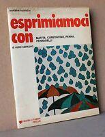 ESPRIMIAMOCI CON MATITA, CARBONCINO, PENNA, PENNARELLI - A. Ceragno [Libro]