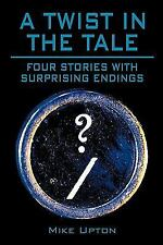 A Twist in the Tale : Four stories with surprising Endings by Mike Upton...
