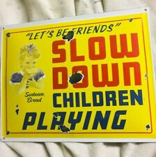 "SUNBEAM BREAD  ""SLOW DOWN..CHILDREN PLAYING"" ~16"" X 12"" PORCELAIN SIGN DISTRESS"