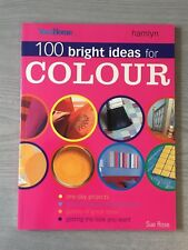 * 100 Bright Ideas for Colour Sue Rose Paperback Book 2002 Hamlyn Your Home