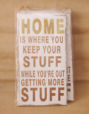 Home is where you keep your stuff while you are out getting more stuff signs (4)