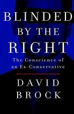 Blinded by the Right: The Conscience of an Ex-Conservative Brock, David Hardcov