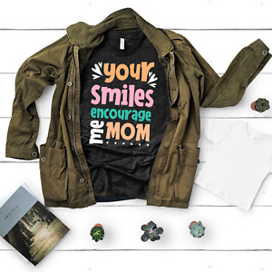 Your smiles encourage me mom t-shirt mothers day unique gift idea for mommy