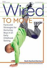 Wired to Move!: Facts and Strategies for Nurturing Boys in an Early Childhood Se