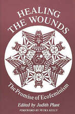 Healing the Wounds: The Promise of Ecofeminism by Judith Plant (Paperback, 1993)