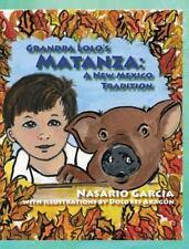 Grandpa Lolo's Matanza : A New Mexican Tradition = la Matanza de Abuelito...