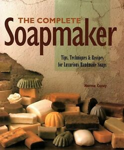 The Complete Soapmaker: Tips, Techniques,and Recipes for Luxurious Handmade Soap
