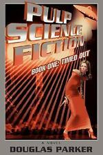 Pulp Science Fiction : Book One: Timed Out by Douglas Parker (2006, Hardcover)