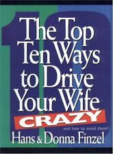 The Top Ten Ways to Drive Your Wife Crazy and how
