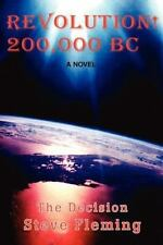 Revolution! 200,000 BC : The Decision by Steve Fleming (2002, Paperback)