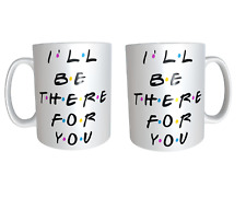FRIENDS I'LL BE THERE FOR YOU Theme song cup coffee mug 11oz FREE UK DEL
