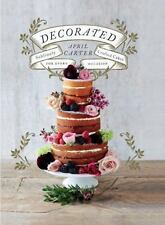 Decorated: Sublimely Crafted Cakes for Every Occasion by Carter, April