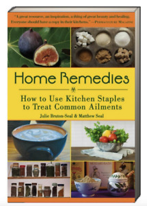 Home Remedies How to Use Kitchen Staples to Cure Common Ailments Matthew Seal