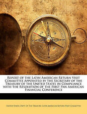 Report of the Latin American Return Visit Committee Appointed by the Secretary of the Treasury of the United States in Compliance with the Resolution of the First Pan American Financial Conference by Nabu Press (Paperback / softback, 2010)